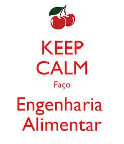 Poster: KEEP CALM Faço Engenharia  Alimentar