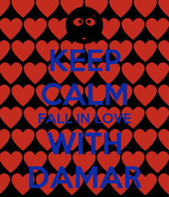 Poster: KEEP CALM FALL IN LOVE WITH DAMAR