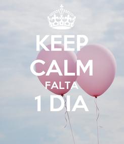 Poster: KEEP CALM FALTA 1 DIA