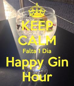Poster: KEEP CALM Falta 1 Dia Happy Gin Hour