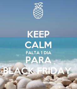 Poster: KEEP CALM FALTA 1 DIA PARA BLACK FRIDAY