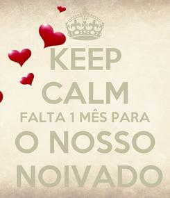 Poster: KEEP CALM FALTA 1 MÊS PARA O NOSSO  NOIVADO