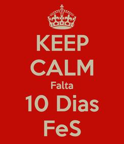 Poster: KEEP CALM Falta 10 Dias FeS