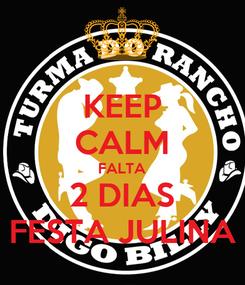 Poster: KEEP CALM FALTA 2 DIAS FESTA JULINA