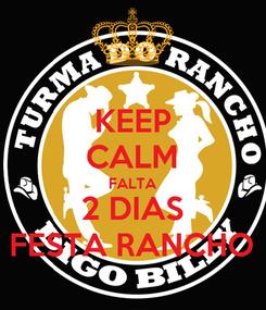 Poster: KEEP CALM FALTA 2 DIAS FESTA RANCHO