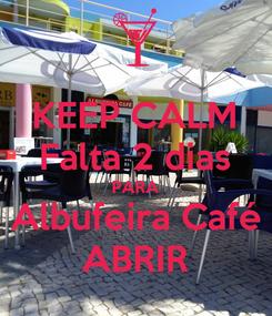Poster: KEEP CALM Falta 2 dias PARA Albufeira Café ABRIR