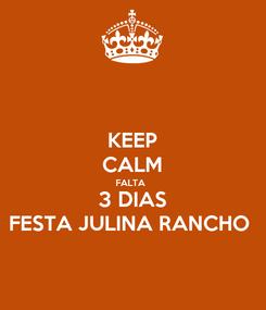 Poster: KEEP CALM FALTA  3 DIAS FESTA JULINA RANCHO