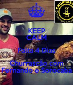 Poster: KEEP CALM Falta 4 Dias Churrascão com Fernando e Sorocaba