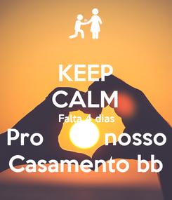 Poster: KEEP CALM Falta 4 dias Pro         nosso Casamento bb