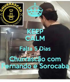 Poster: KEEP CALM Falta 5 Dias Churrascão com Fernando e Sorocaba