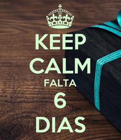 Poster: KEEP CALM FALTA 6 DIAS