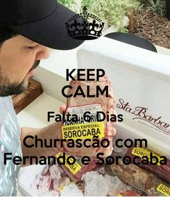 Poster: KEEP CALM Falta 6 Dias Churrascão com Fernando e Sorocaba