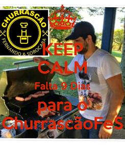 Poster: KEEP CALM Falta 9 Dias para o ChurrascãoFeS
