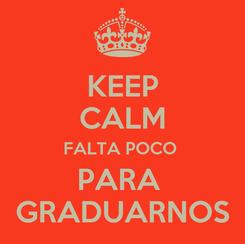 Poster: KEEP CALM FALTA POCO  PARA  GRADUARNOS