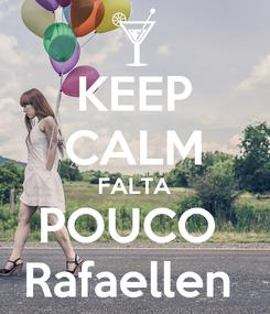 Poster: KEEP CALM FALTA POUCO  Rafaellen
