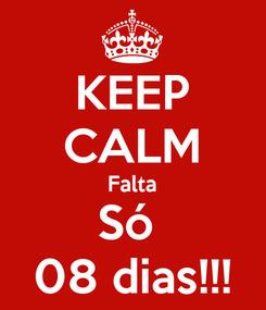 Poster: KEEP CALM Falta Só  08 dias!!!