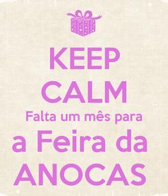 Poster: KEEP CALM Falta um mês para a Feira da  ANOCAS