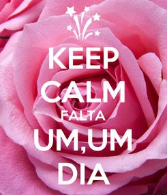 Poster: KEEP CALM FALTA UM,UM DIA