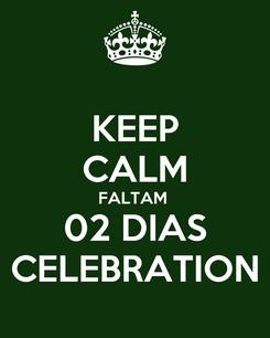 Poster: KEEP CALM FALTAM  02 DIAS CELEBRATION