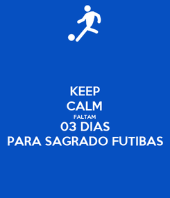 Poster: KEEP CALM FALTAM 03 DIAS PARA SAGRADO FUTIBAS