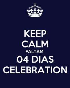Poster: KEEP CALM FALTAM  04 DIAS CELEBRATION