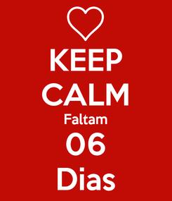 Poster: KEEP CALM Faltam 06 Dias