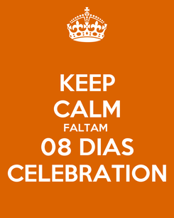 Poster: KEEP CALM FALTAM  08 DIAS CELEBRATION