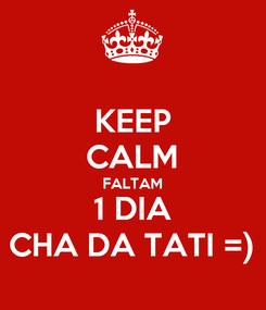 Poster: KEEP CALM FALTAM 1 DIA CHA DA TATI =)