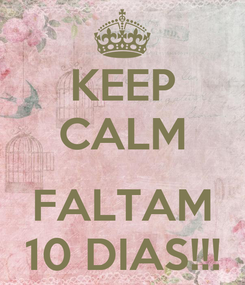 Poster: KEEP CALM  FALTAM 10 DIAS!!!