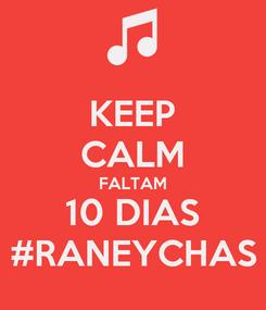 Poster: KEEP CALM FALTAM 10 DIAS #RANEYCHAS