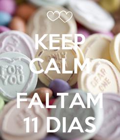 Poster: KEEP CALM   FALTAM 11 DIAS