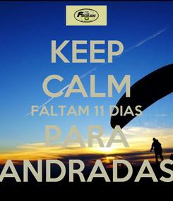 Poster: KEEP CALM FALTAM 11 DIAS PARA ANDRADAS