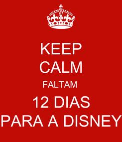 Poster: KEEP CALM FALTAM  12 DIAS PARA A DISNEY
