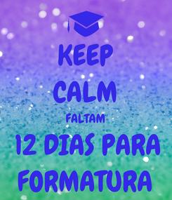 Poster: KEEP CALM FALTAM  12 DIAS PARA FORMATURA
