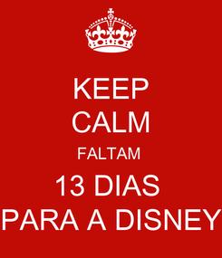 Poster: KEEP CALM FALTAM  13 DIAS  PARA A DISNEY