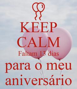 Poster: KEEP CALM Faltam 13 dias para o meu aniversário
