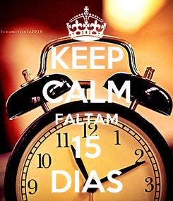 Poster: KEEP CALM FALTAM 15 DIAS