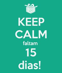 Poster: KEEP CALM faltam  15 dias!