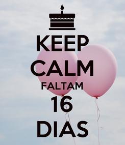 Poster: KEEP CALM FALTAM 16 DIAS