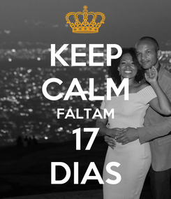 Poster: KEEP CALM FALTAM 17 DIAS