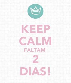 Poster: KEEP CALM FALTAM  2 DIAS!