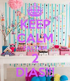 Poster: KEEP CALM FALTAM 2 DIAS!!!