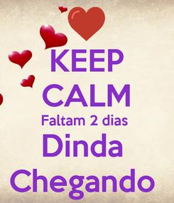 Poster: KEEP CALM Faltam 2 dias  Dinda  Chegando