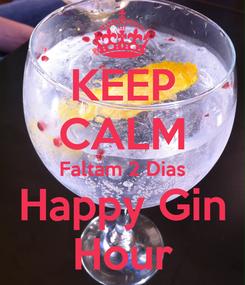 Poster: KEEP CALM Faltam 2 Dias Happy Gin Hour