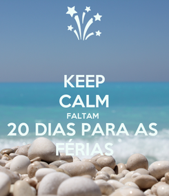 Poster: KEEP CALM FALTAM  20 DIAS PARA AS  FÉRIAS
