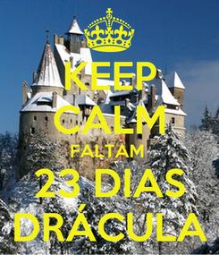 Poster: KEEP CALM FALTAM  23 DIAS DRÁCULA