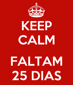 Poster: KEEP CALM  FALTAM 25 DIAS