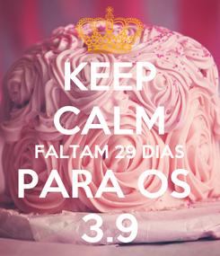 Poster: KEEP CALM FALTAM 29 DIAS PARA OS  3.9