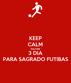 Poster: KEEP CALM FALTAM 3 DIA PARA SAGRADO FUTIBAS