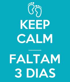 Poster: KEEP CALM .......... FALTAM 3 DIAS